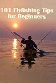 101 Flyfishing Tips for Beginners