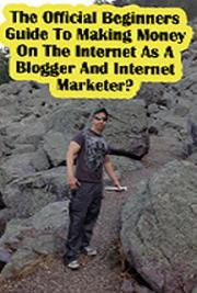 The Official Newbies Guide to Making Money on The Internet as a Blogger and Internet Marketer?