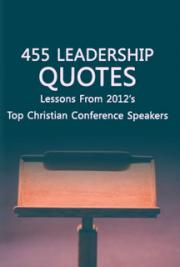 455 Leadership Quotes: Lessons From 2012's Top Christian Conference Speakers