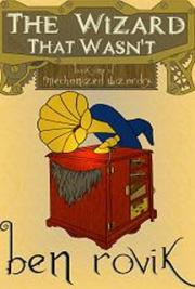 The Wizard That Wasn't: Book One of Mechanized Wizardry
