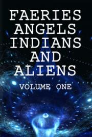 Fairies Angels Indians and Aliens, Volume One