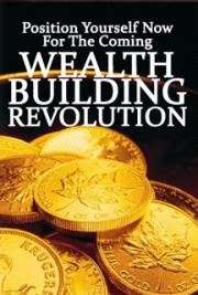 Position Yourself now for the Coming Wealth Building Revolution