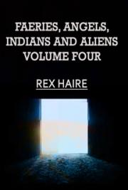 Fairies Angels Indians and Aliens, Volume Four