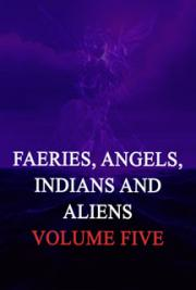 Faeries, Angels, Indians and Aliens, Volume Five cover