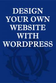 Design Your Own Website with WordPress cover