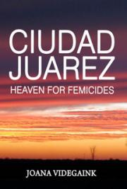 Ciudad Juarez:  Heaven for Femicides cover