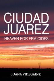 Ciudad Juarez:  Heaven for Femicides