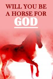 Will You Be A Horse For God