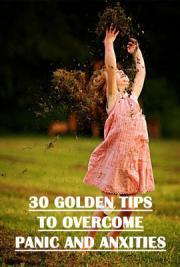 30 Golden tips to overcome panic and anxities