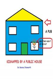 Kidnapped by a Public House