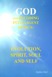 God And Decoding Intelligent Design Evolution, Spirit, Soul and Self