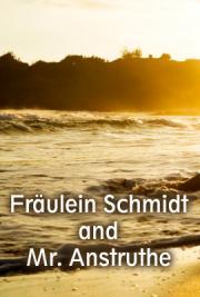 Fräulein Schmidt and Mr. Anstruthe
