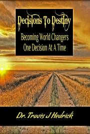 Decisions to Destiny - Becoming World Changers one Decision at a Time