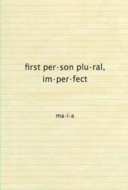 First Person Plural, Imperfect