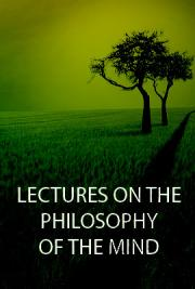 Lectures on the Philosophy of the Mind