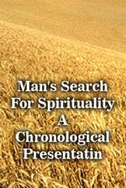 Man's Search For Spirituality: A Chronological Presentatin