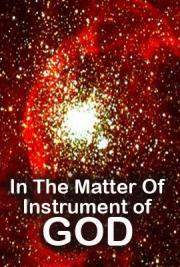 In the Matter Of: Instrument of God