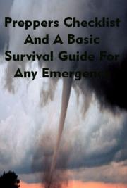 Preppers Checklist and a Basic Survival Guide for any Emergency