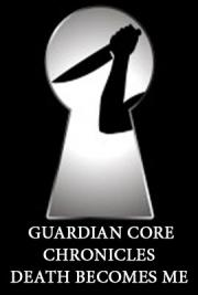 Guardian Core Chronicles Death Becomes Me