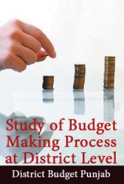 Study of Budget Making Process at District Level - District Budget Punjab