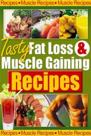 Tasty Fat Loss & Muscle Gaining Recipes
