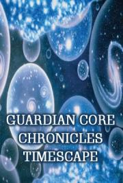 Guardian Core Chronicles Timescape