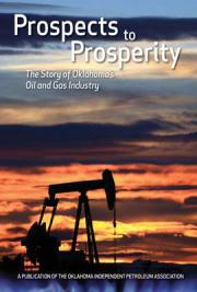 Prospects to Prosperity: The Story of Oklahoma's Oil & Gas Industry