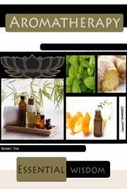 Aromatherapy, Essential Wisdom