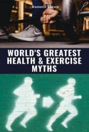 World's Greatest Health & Exercise Myths