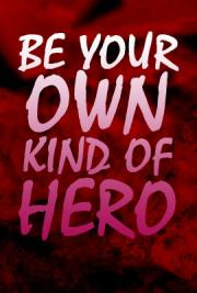 Be Your own Kind of Hero