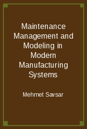 Maintenance Management and Modeling in Modern Manufacturing Systems
