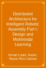 Distributed Architecture for Intelligent Robotic Assembly Part I: Design and Multimodal Learning