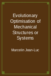 Evolutionary Optimisation of Mechanical Structures or Systems