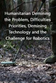 Humanitarian Demining: the Problem, Difficulties, Priorities, Demining Technology and the Challenge for Robotics
