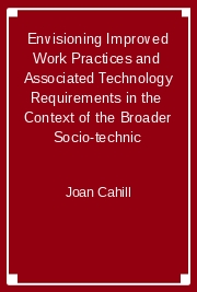 Envisioning Improved Work Practices and  Associated Technology Requirements in the  Context of the Broader Socio-technic