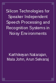 Silicon Technologies for Speaker Independent Speech Processing and Recognition Systems in Noisy Environments