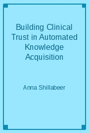 Building Clinical Trust in Automated Knowledge Acquisition