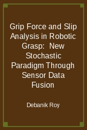 Grip Force and Slip Analysis in Robotic Grasp:  New Stochastic Paradigm Through Sensor Data Fusion