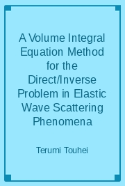 A Volume Integral Equation Method for the Direct/Inverse Problem in Elastic Wave Scattering Phenomena