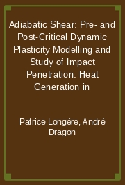 Adiabatic Shear: Pre- and Post-Critical Dynamic Plasticity Modelling and Study of Impact Penetration. Heat Generation in