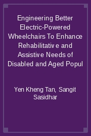 Engineering Better Electric-Powered Wheelchairs To Enhance Rehabilitative and Assistive Needs of Disabled and Aged Popul