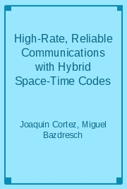 High-Rate, Reliable Communications with Hybrid Space-Time Codes