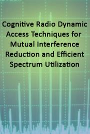 Cognitive Radio Dynamic Access Techniques for Mutual Interference Reduction and Efficient Spectrum Utilization