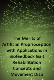 The Merits of Artificial Proprioception, with Applications in Biofeedback Gait Rehabilitation Concepts and Movement Diso