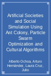 Artificial Societies and Social Simulation Using Ant Colony, Particle Swarm Optimization and Cultural Algorithms