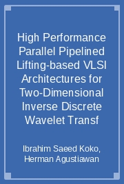 High Performance Parallel Pipelined Lifting-based VLSI Architectures for Two-Dimensional Inverse Discrete Wavelet Transf