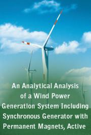 An Analytical Analysis of a Wind Power Generation System Including Synchronous Generator with Permanent Magnets, Active