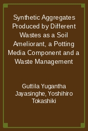 Synthetic Aggregates Produced by Different Wastes as a Soil Ameliorant, a Potting Media Component and a Waste Management