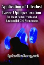 Application of Ultrafast Laser Optoperforation for Plant Pollen Walls and Endothelial Cell Membranes