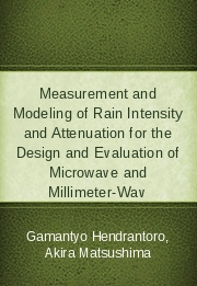 Measurement and Modeling of Rain Intensity and Attenuation for the Design and Evaluation of Microwave and Millimeter-Wav